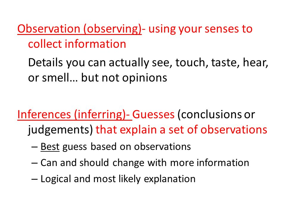 Observation (observing)- using your senses to collect information