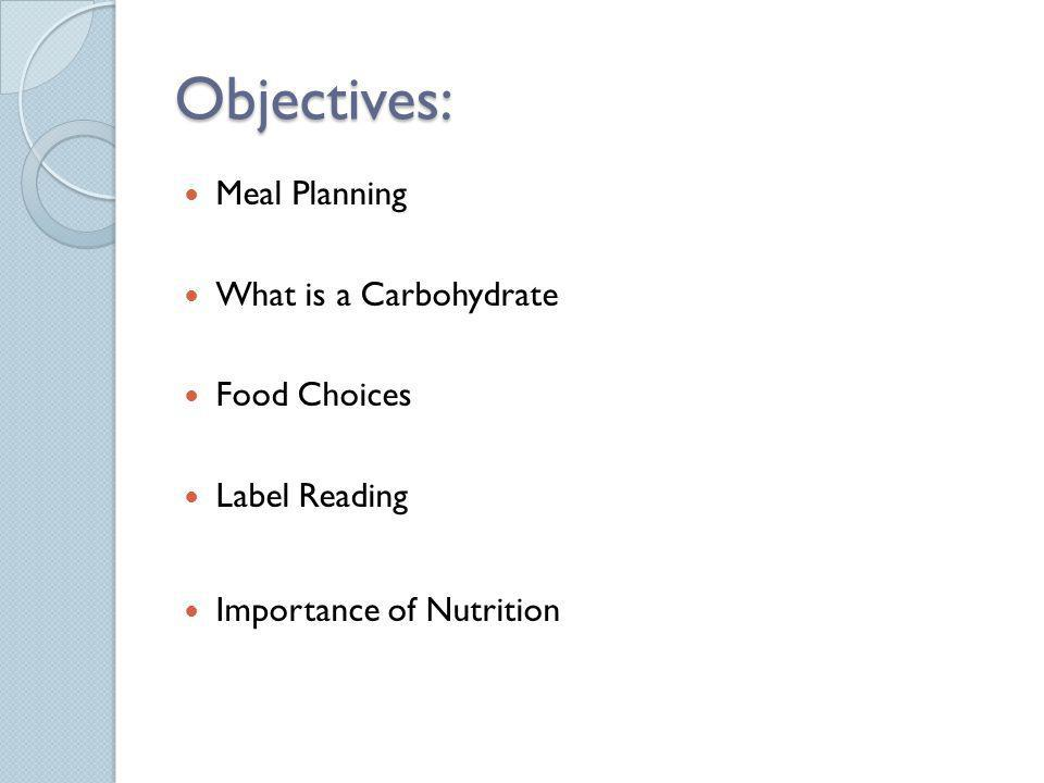 Objectives: Meal Planning What is a Carbohydrate Food Choices