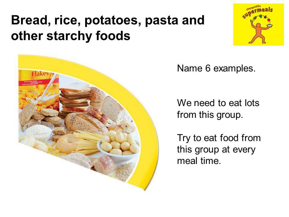 Bread, rice, potatoes, pasta and other starchy foods
