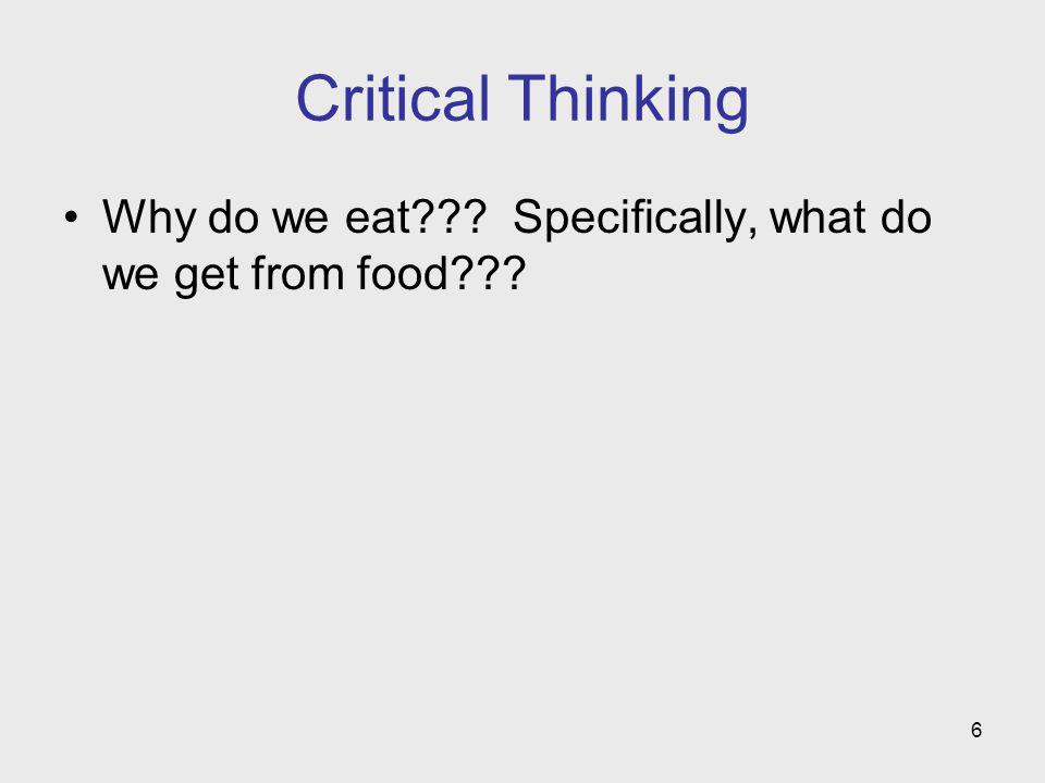 Critical Thinking Why do we eat Specifically, what do we get from food