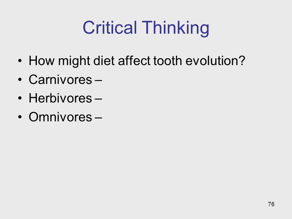 Critical Thinking How might diet affect tooth evolution Carnivores –