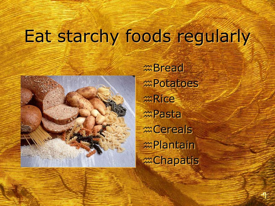 Eat starchy foods regularly