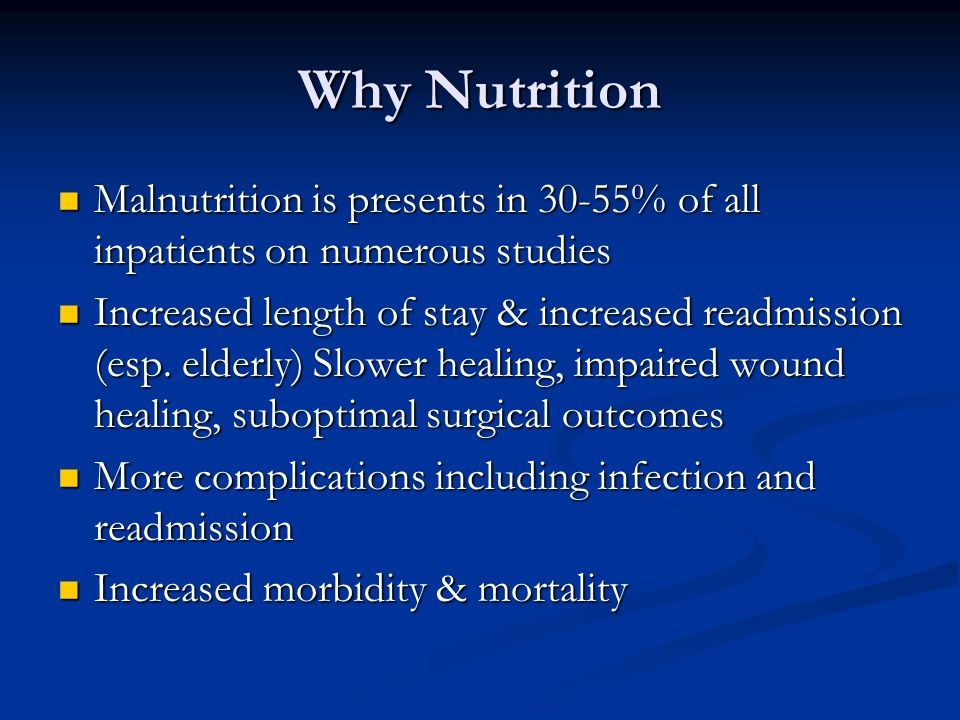 Why Nutrition Malnutrition is presents in 30-55% of all inpatients on numerous studies.