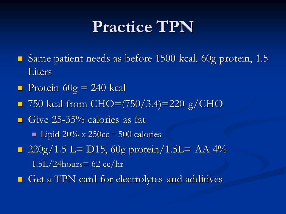 Practice TPN Same patient needs as before 1500 kcal, 60g protein, 1.5 Liters. Protein 60g = 240 kcal.