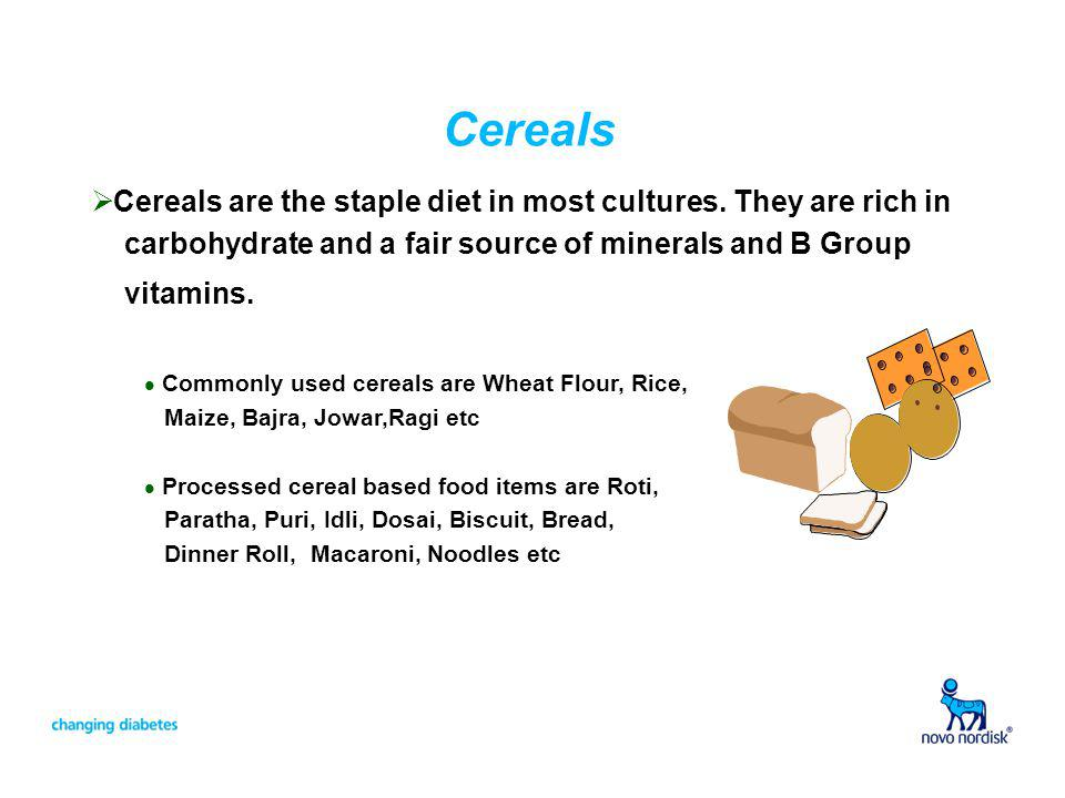 Cereals Cereals are the staple diet in most cultures. They are rich in