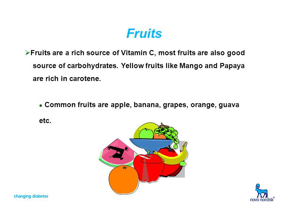 Fruits Fruits are a rich source of Vitamin C, most fruits are also good. source of carbohydrates. Yellow fruits like Mango and Papaya.