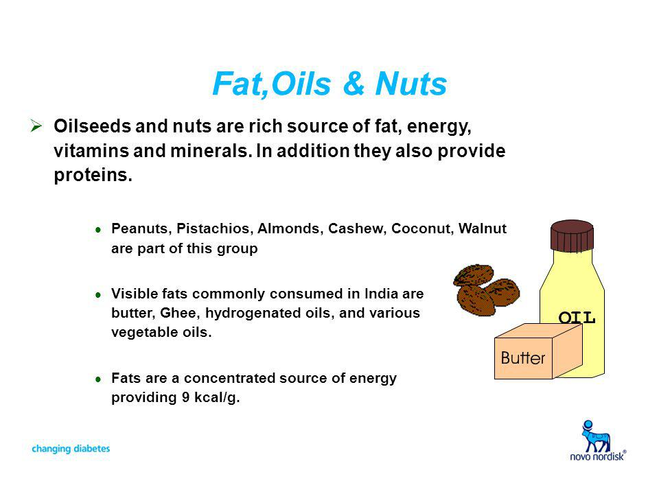 Fat,Oils & Nuts Oilseeds and nuts are rich source of fat, energy, vitamins and minerals. In addition they also provide proteins.