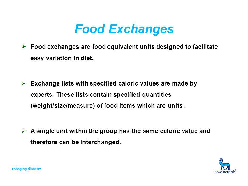 Food Exchanges Food exchanges are food equivalent units designed to facilitate easy variation in diet.