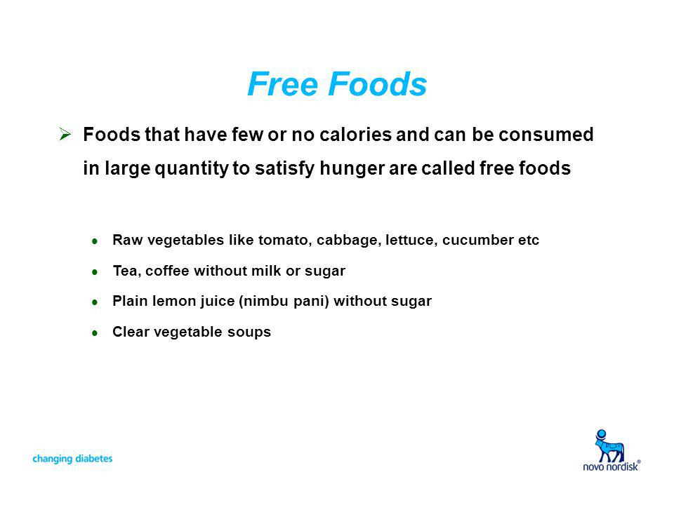 Free Foods Foods that have few or no calories and can be consumed in large quantity to satisfy hunger are called free foods.