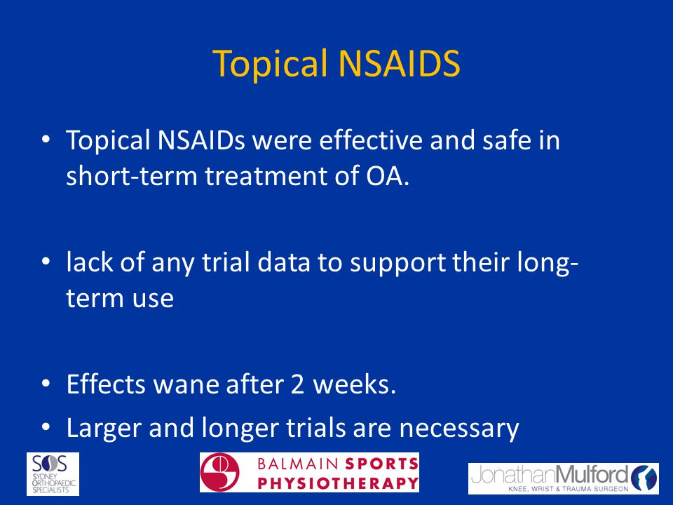 Topical NSAIDS Topical NSAIDs were effective and safe in short-term treatment of OA. lack of any trial data to support their long-term use.