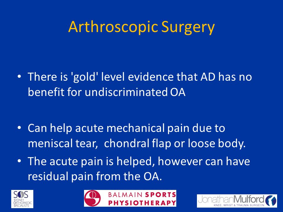 Arthroscopic Surgery There is gold level evidence that AD has no benefit for undiscriminated OA.