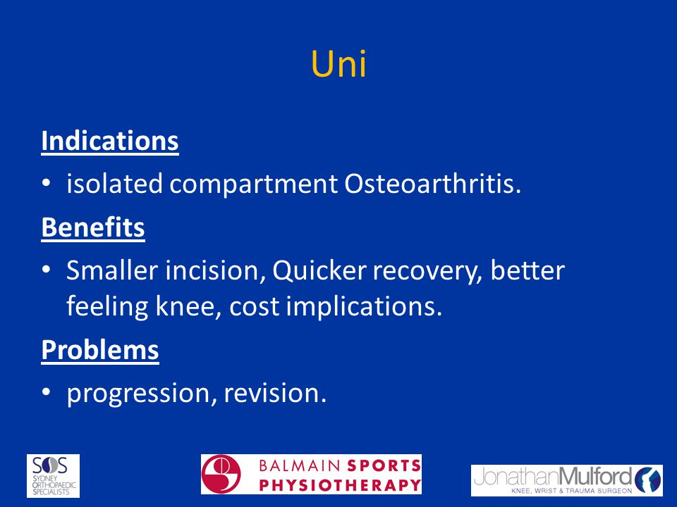 Uni Indications isolated compartment Osteoarthritis. Benefits