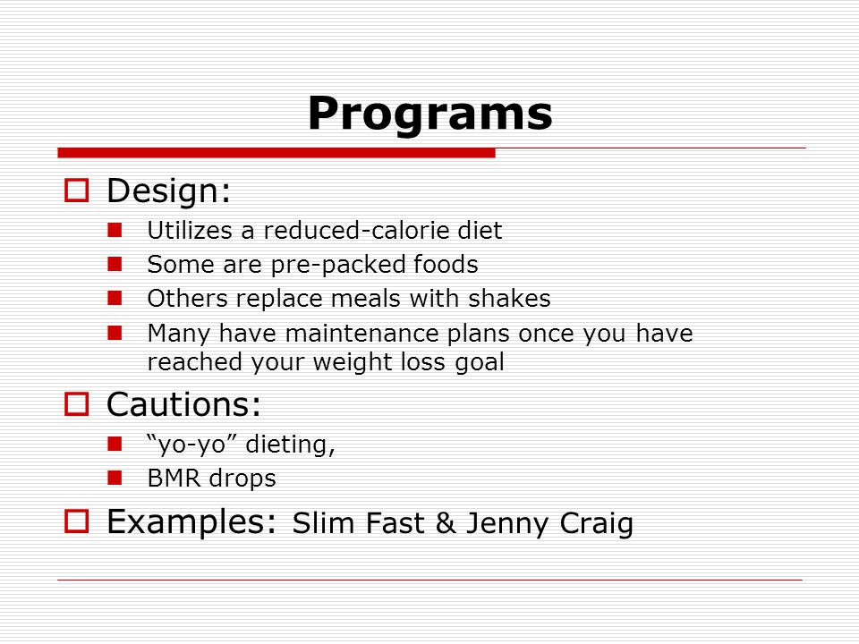 Programs Design: Cautions: Examples: Slim Fast & Jenny Craig