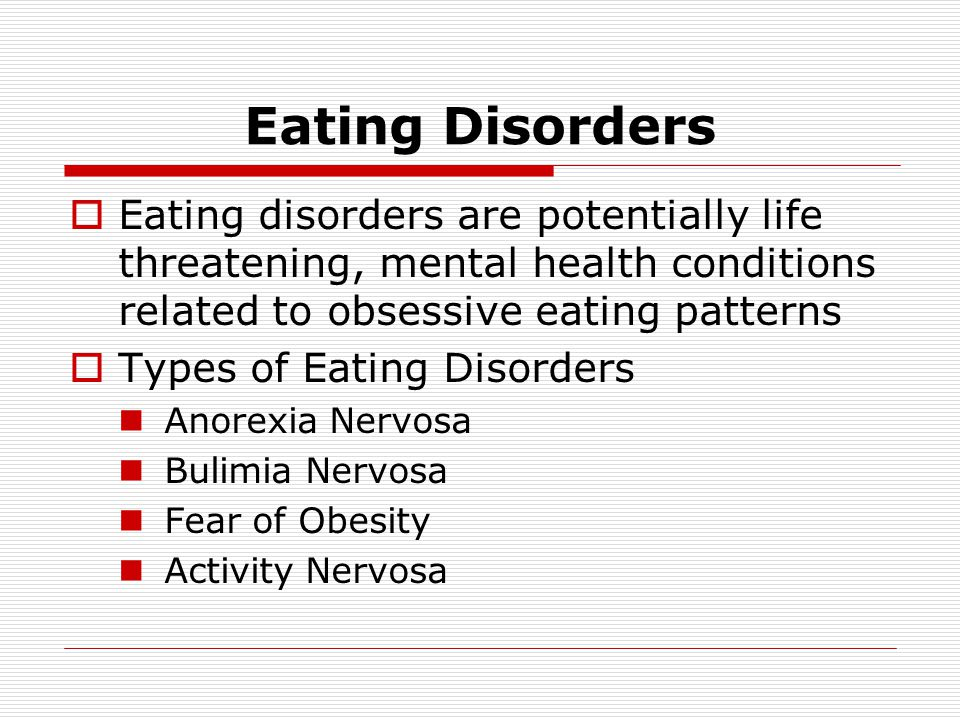 Eating Disorders Eating disorders are potentially life threatening, mental health conditions related to obsessive eating patterns.