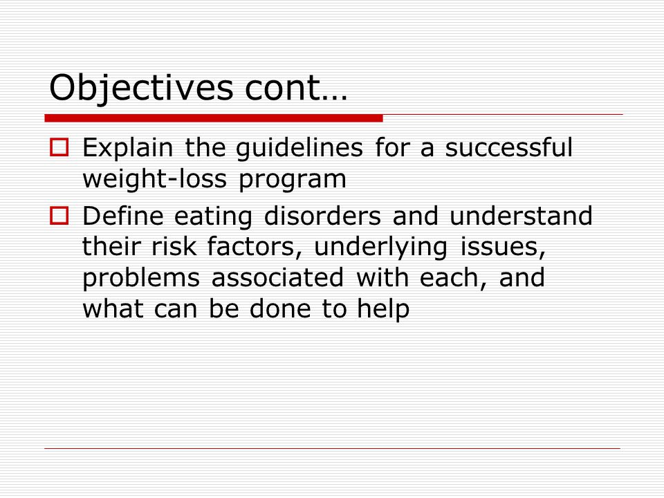Objectives cont… Explain the guidelines for a successful weight-loss program.