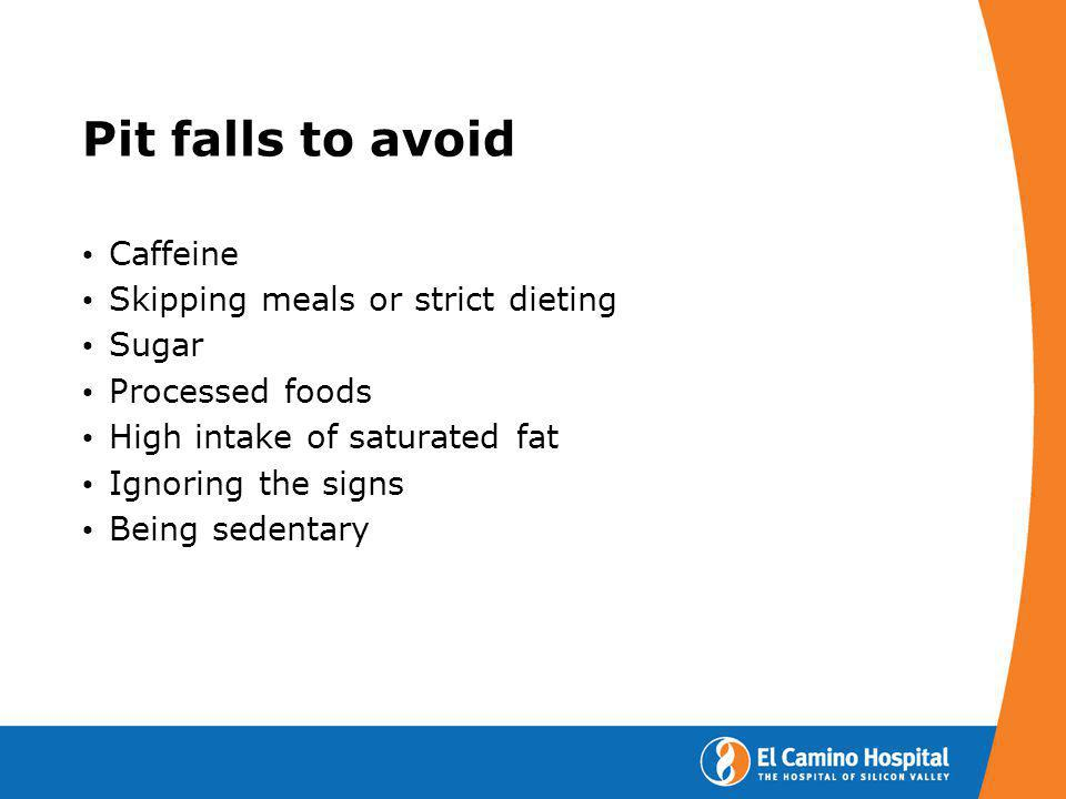 Pit falls to avoid Caffeine Skipping meals or strict dieting Sugar