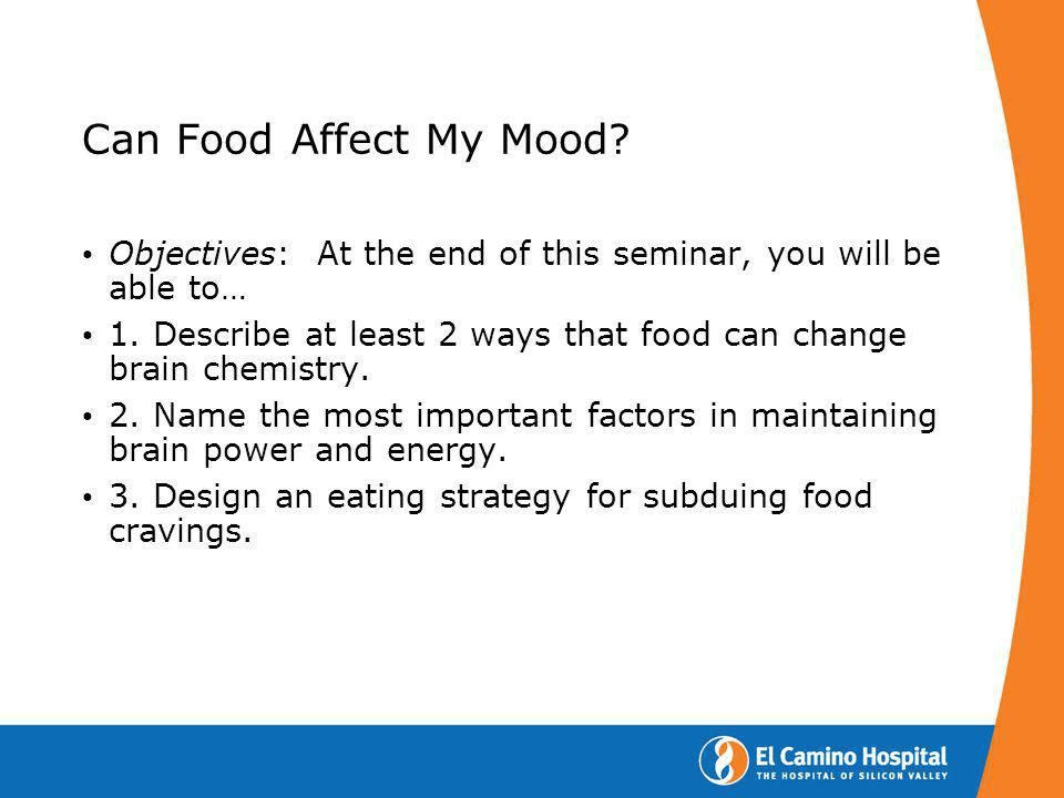 Can Food Affect My Mood Objectives: At the end of this seminar, you will be able to…