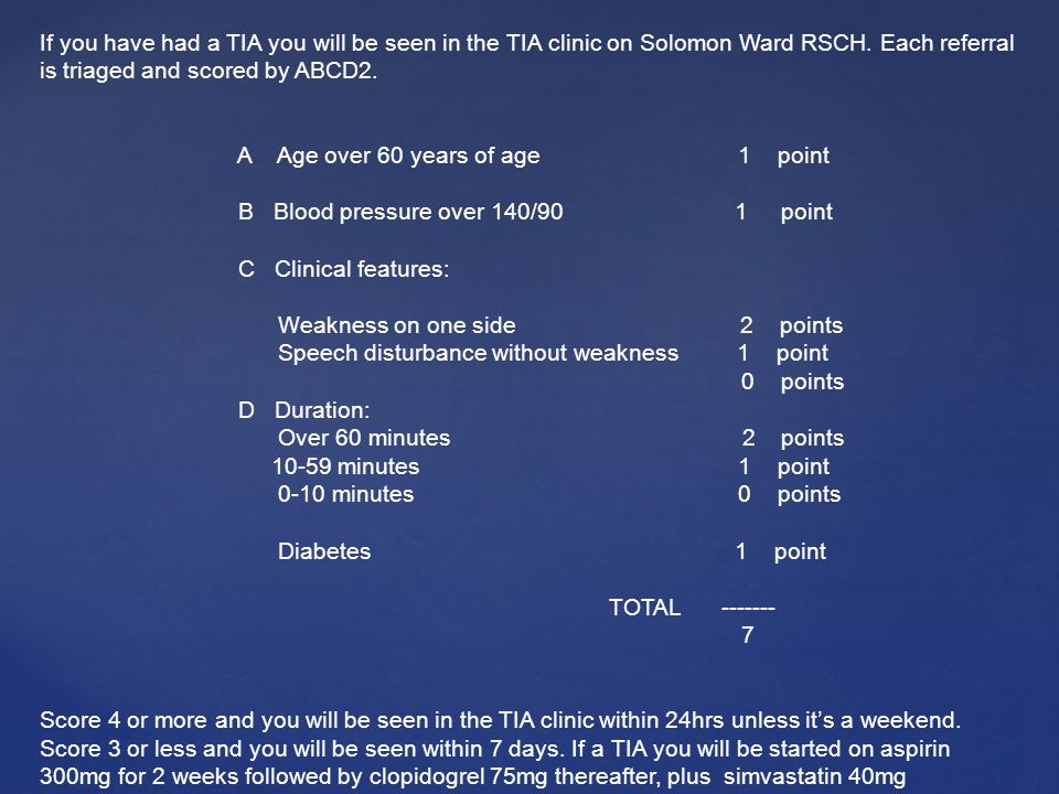 If you have had a TIA you will be seen in the TIA clinic on Solomon Ward RSCH. Each referral is triaged and scored by ABCD2.