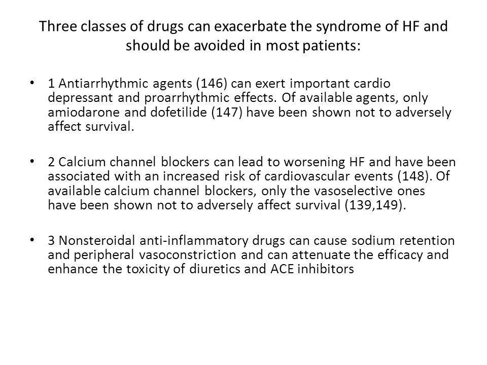 Three classes of drugs can exacerbate the syndrome of HF and should be avoided in most patients: