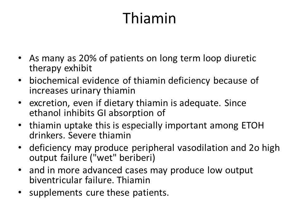Thiamin As many as 20% of patients on long term loop diuretic therapy exhibit.