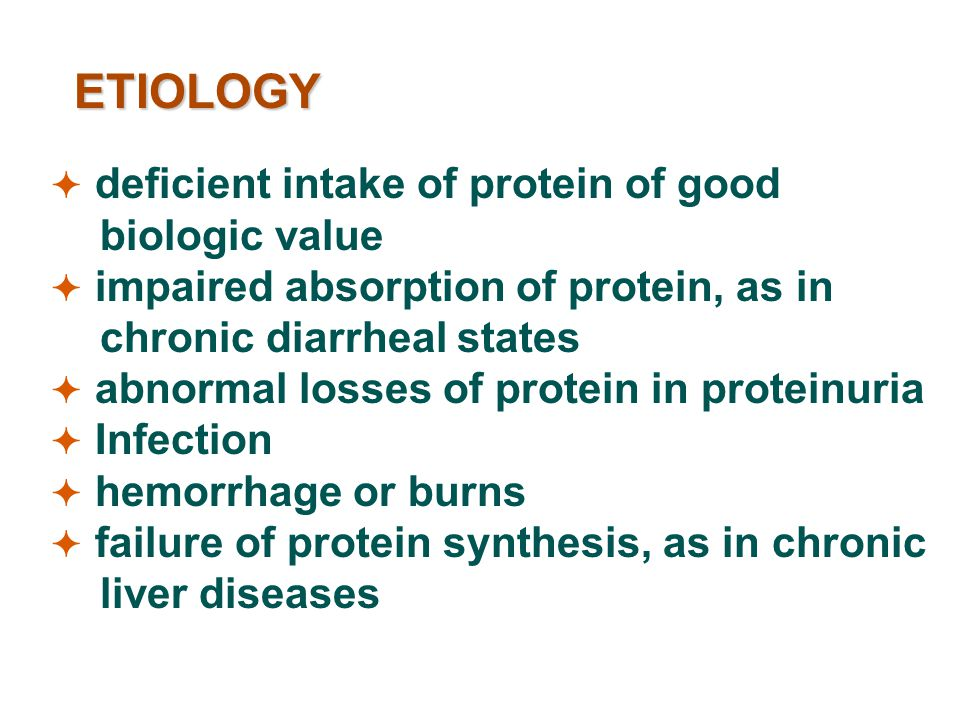 ETIOLOGY  deficient intake of protein of good biologic value