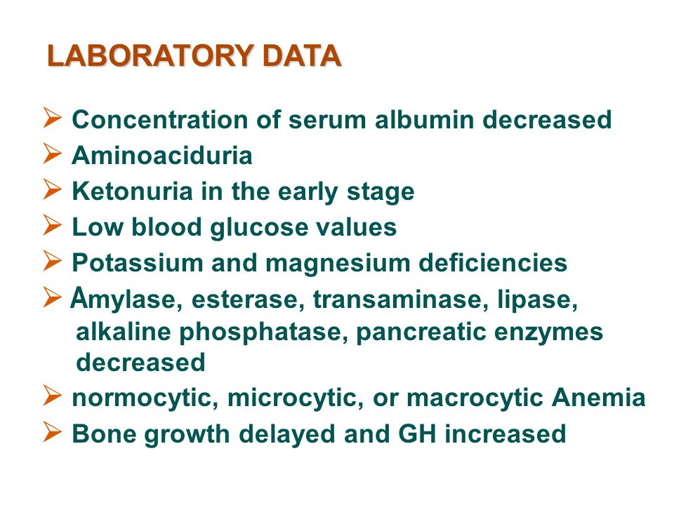 LABORATORY DATA  Concentration of serum albumin decreased.  Aminoaciduria.  Ketonuria in the early stage.
