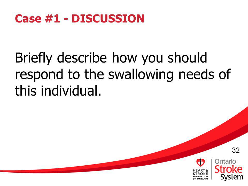Case #1 - DISCUSSION Briefly describe how you should respond to the swallowing needs of this individual.