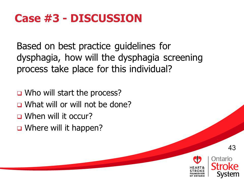 Case #3 - DISCUSSION Based on best practice guidelines for dysphagia, how will the dysphagia screening process take place for this individual
