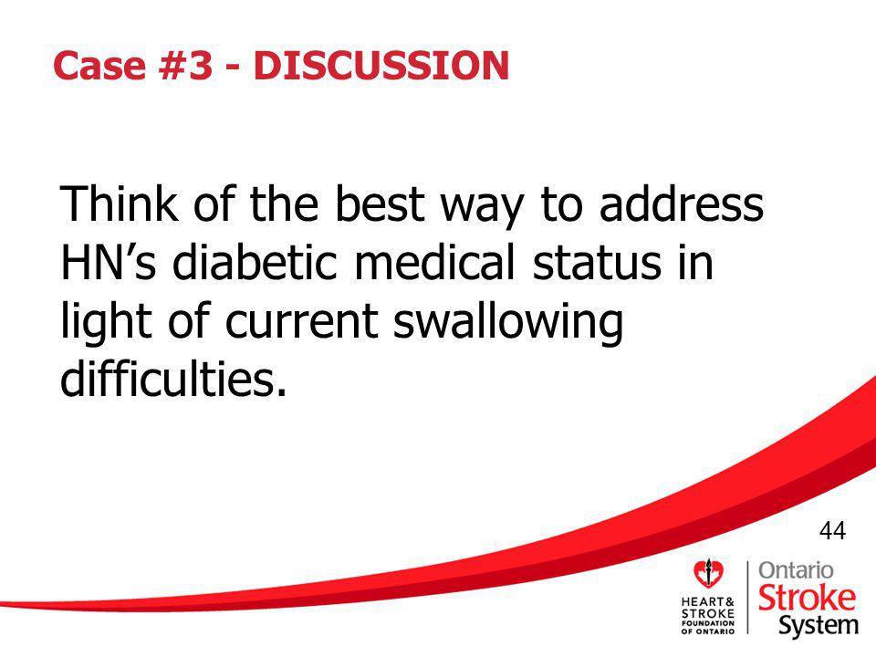 Case #3 - DISCUSSION Think of the best way to address HN's diabetic medical status in light of current swallowing difficulties.