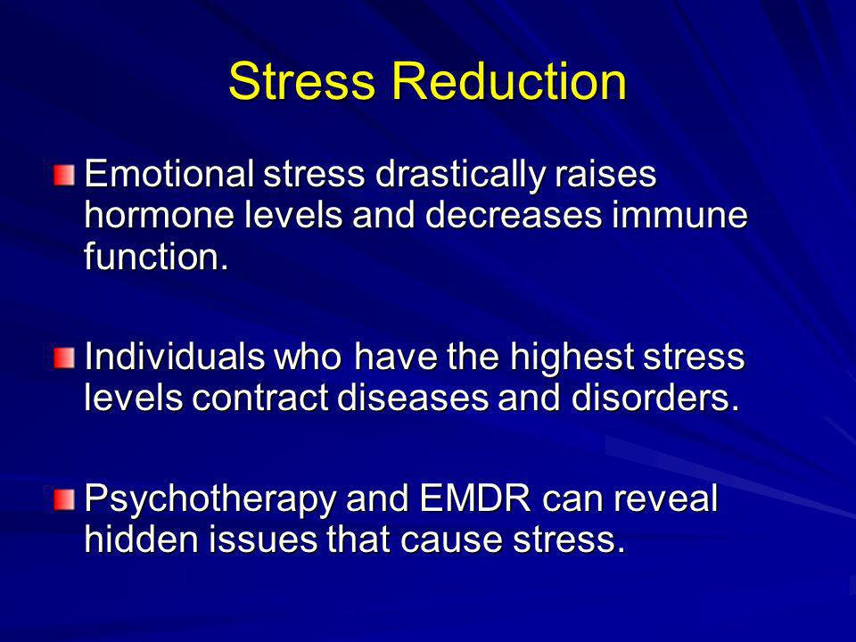 Stress Reduction Emotional stress drastically raises hormone levels and decreases immune function.