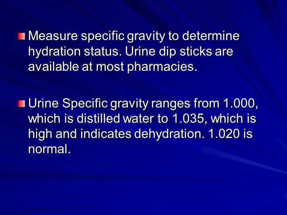 Measure specific gravity to determine hydration status