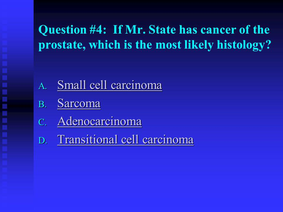 Question #4: If Mr. State has cancer of the prostate, which is the most likely histology