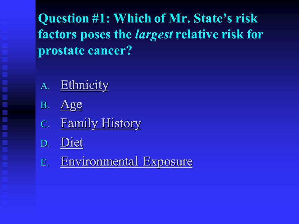 Question #1: Which of Mr. State's risk factors poses the largest relative risk for prostate cancer
