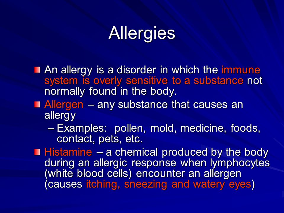 Allergies An allergy is a disorder in which the immune system is overly sensitive to a substance not normally found in the body.