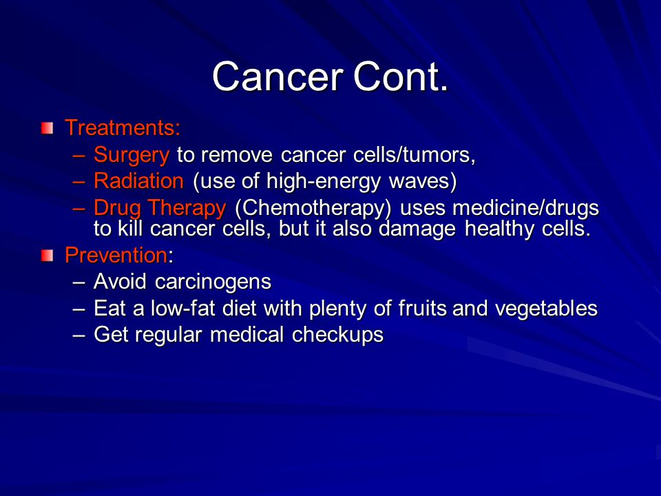 Cancer Cont. Treatments: Surgery to remove cancer cells/tumors,