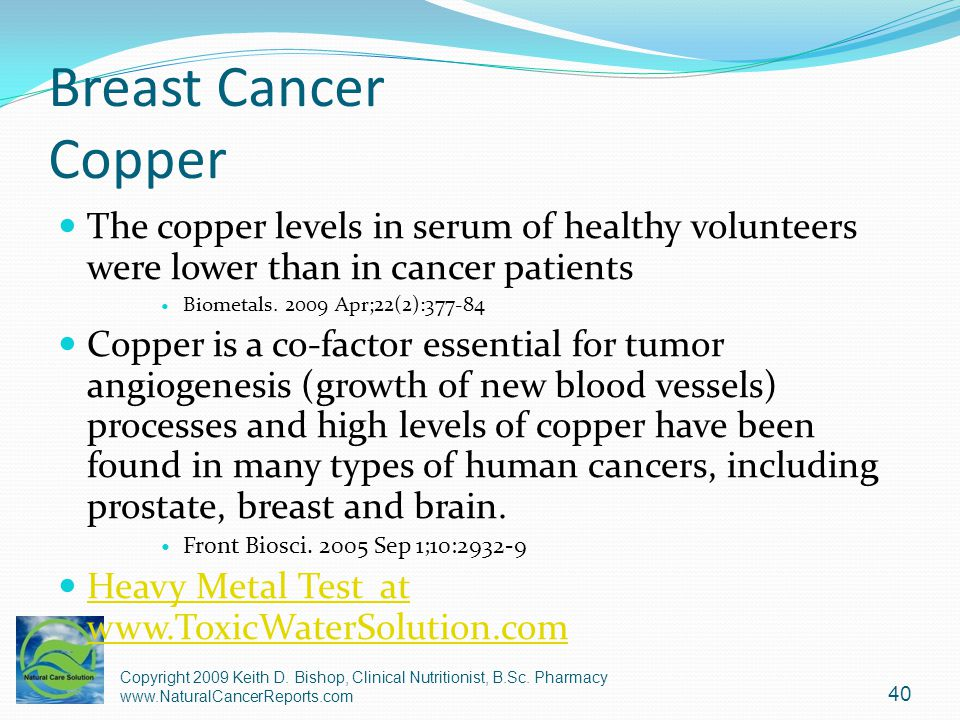 Breast Cancer Copper The copper levels in serum of healthy volunteers were lower than in cancer patients.
