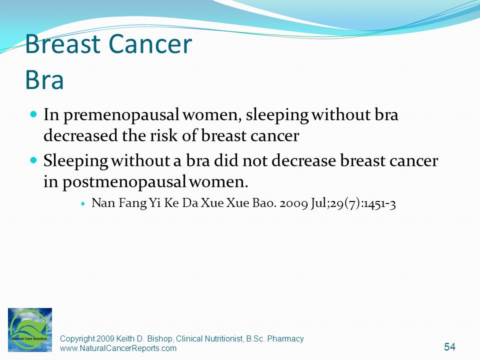 Breast Cancer Bra In premenopausal women, sleeping without bra decreased the risk of breast cancer.
