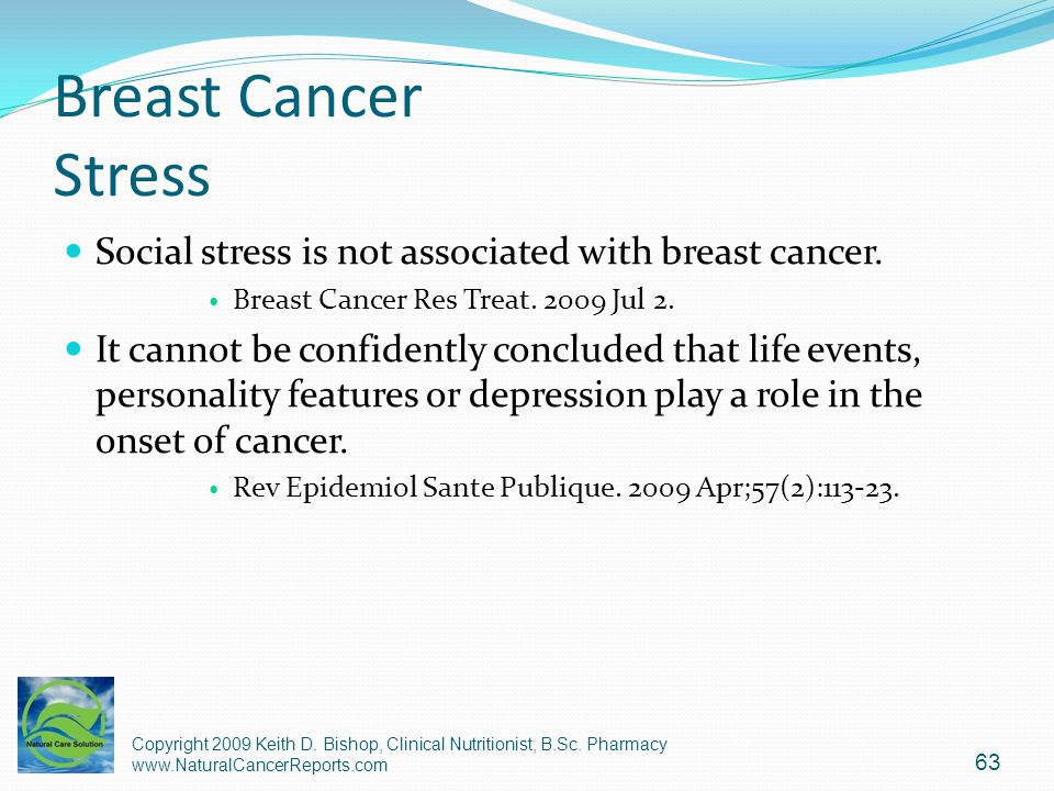 Breast Cancer Stress Social stress is not associated with breast cancer. Breast Cancer Res Treat. 2009 Jul 2.