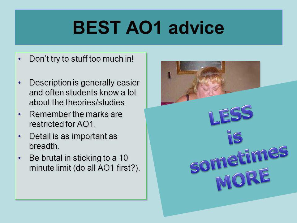 BEST AO1 advice LESS is sometimes MORE Don't try to stuff too much in!