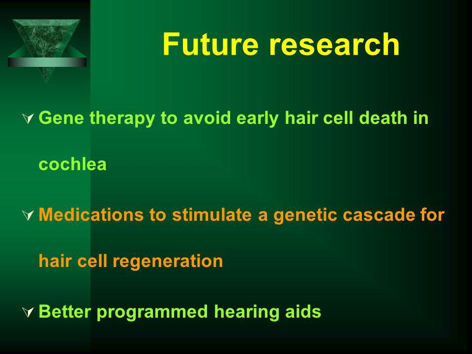 Future research Gene therapy to avoid early hair cell death in cochlea