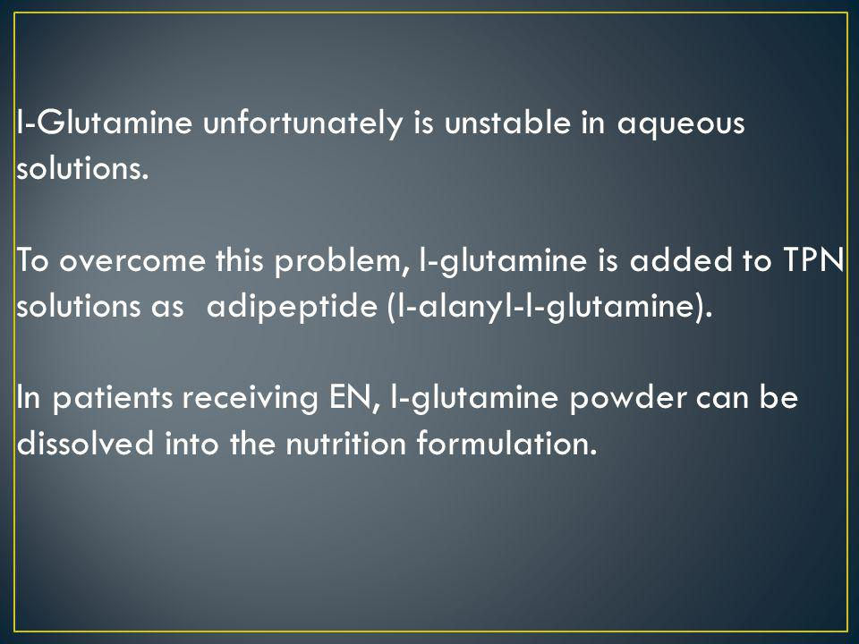 l-Glutamine unfortunately is unstable in aqueous solutions.