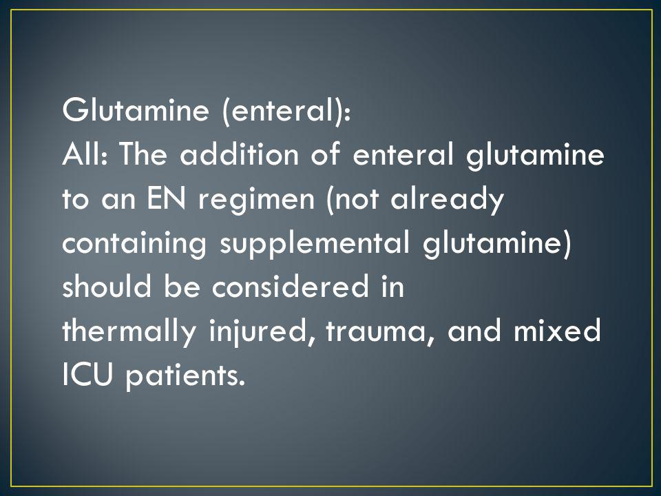 Glutamine (enteral): All: The addition of enteral glutamine to an EN regimen (not already.