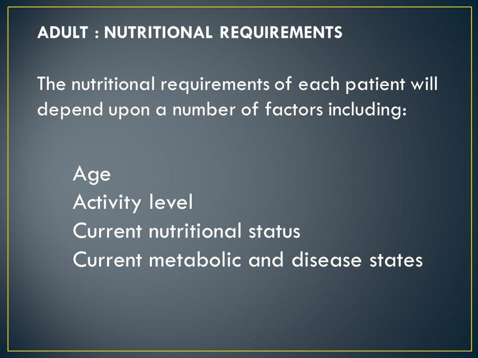 Current nutritional status Current metabolic and disease states