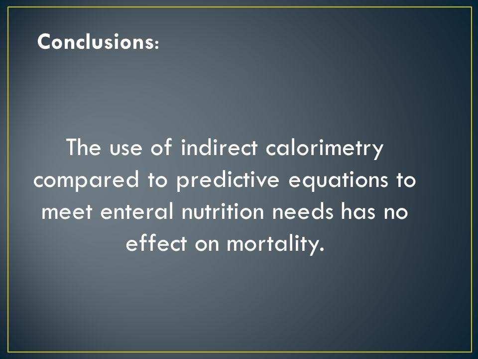 Conclusions: The use of indirect calorimetry compared to predictive equations to meet enteral nutrition needs has no effect on mortality.