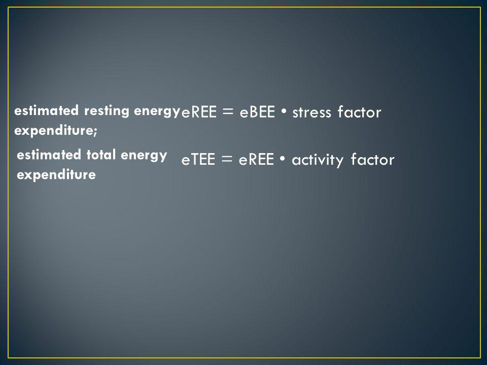 eREE = eBEE • stress factor eTEE = eREE • activity factor