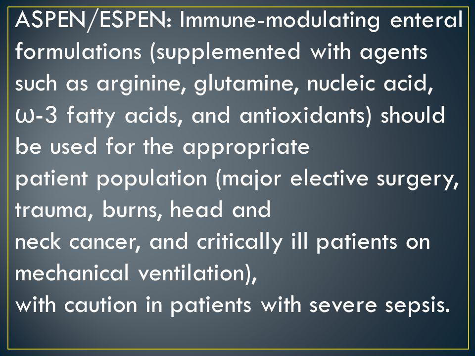 ASPEN/ESPEN: Immune-modulating enteral formulations (supplemented with agents such as arginine, glutamine, nucleic acid,