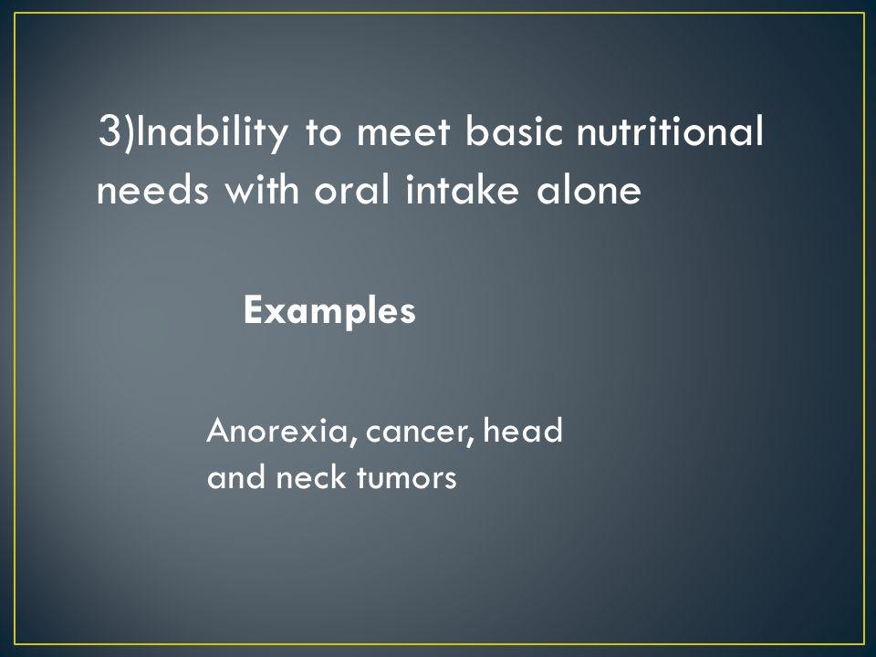 3)Inability to meet basic nutritional needs with oral intake alone