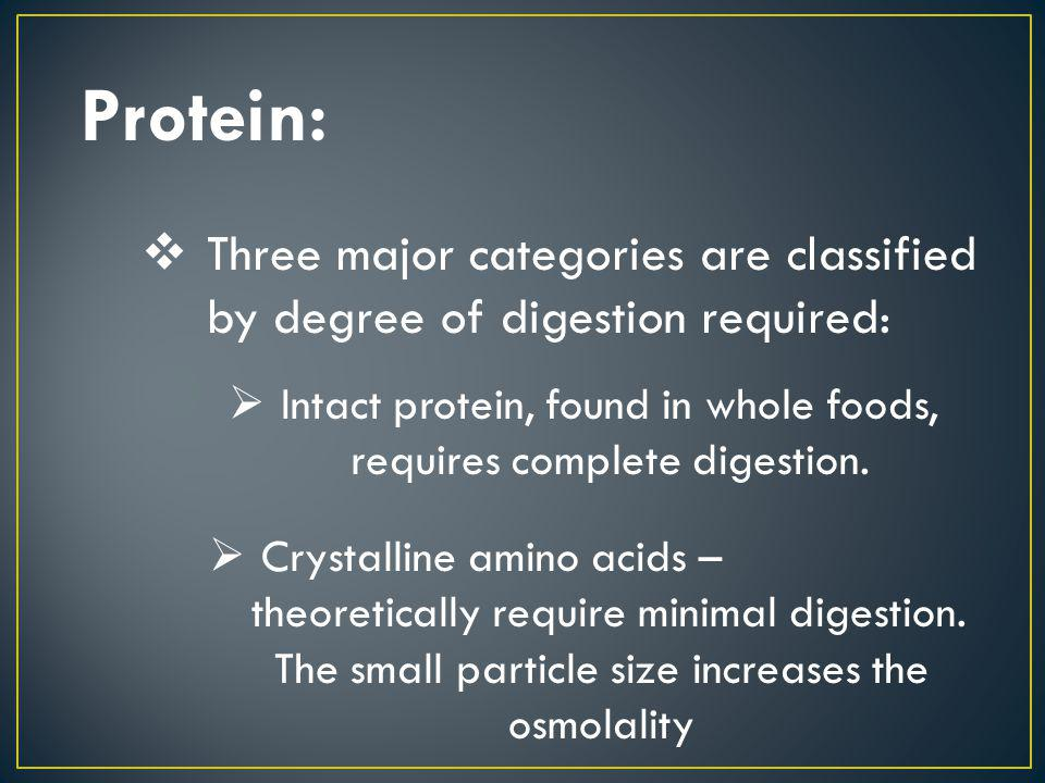 Intact protein, found in whole foods, requires complete digestion.