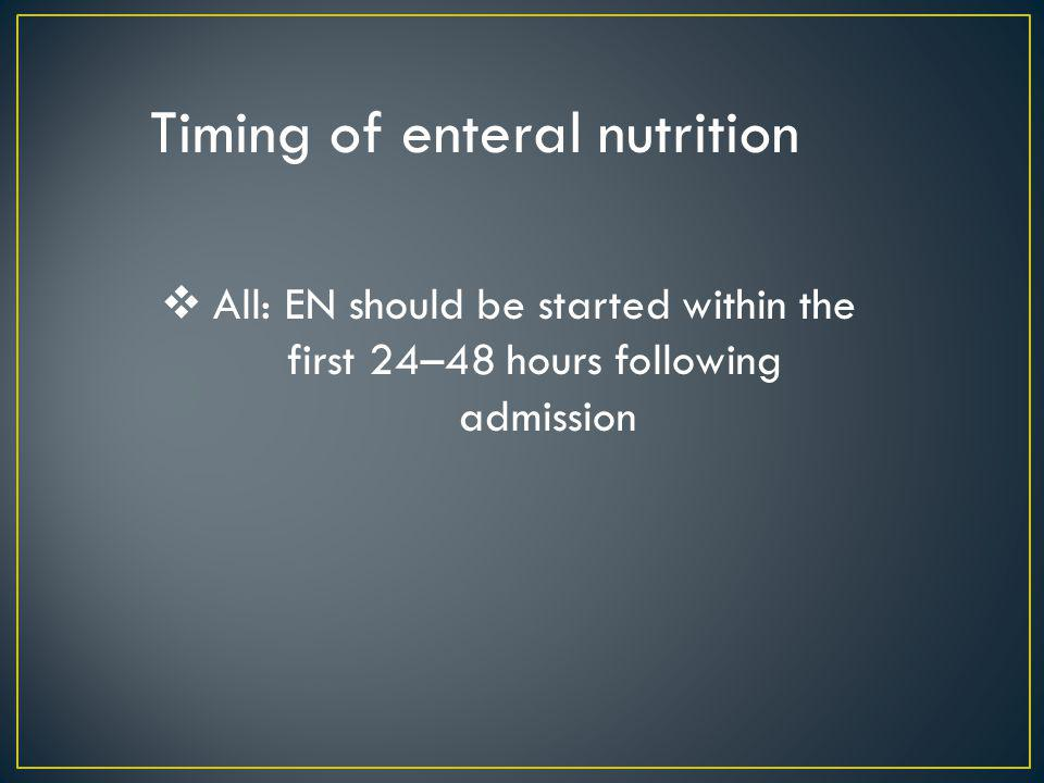 All: EN should be started within the first 24–48 hours following