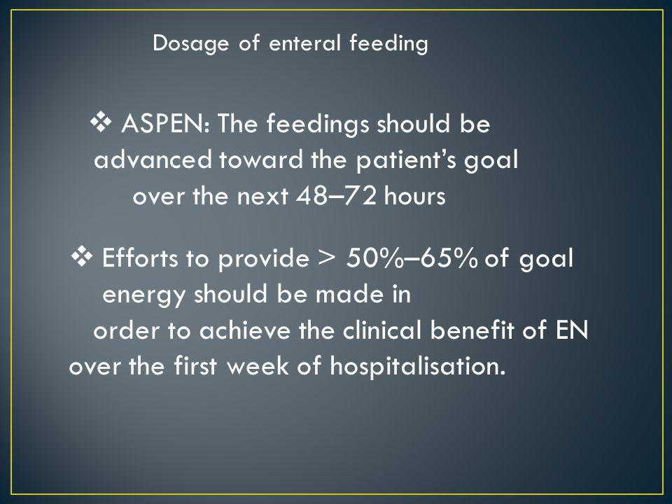 ASPEN: The feedings should be advanced toward the patient's goal